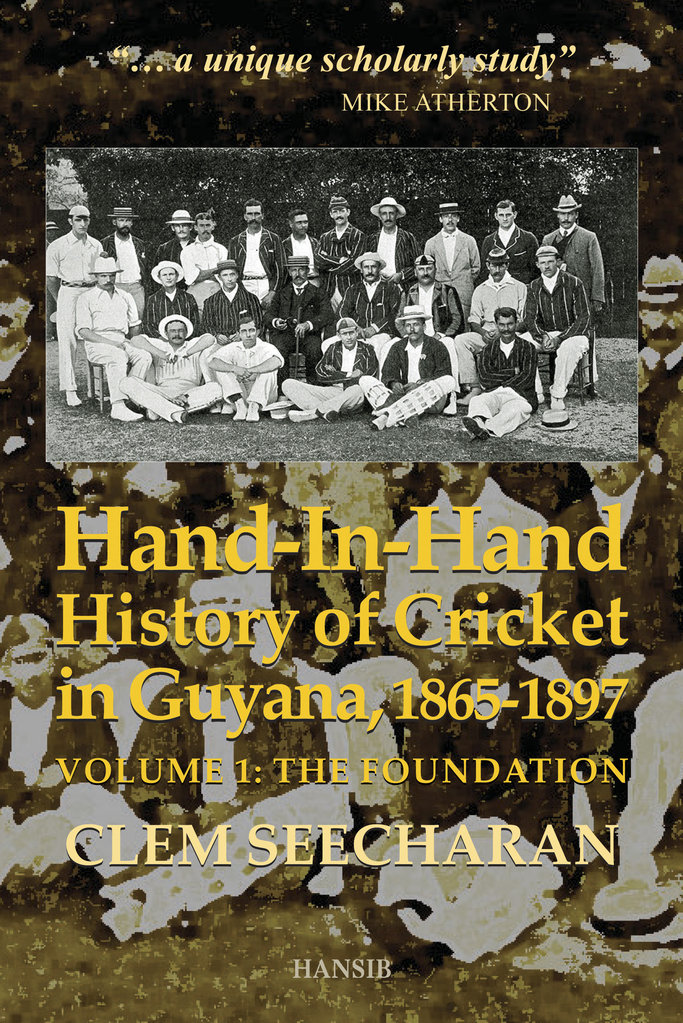 hand in hand history of cricket in guyana 1865 1897 vol 1 the