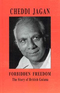 FORBIDDEN FREEDOM The Story of British Guiana