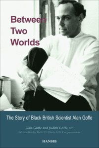 BETWEEN TWO WORLDS The Story of Black British Scientist Alan Goffe