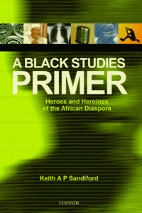 A BLACK STUDIES PRIMER Heroes and Heroines of the African Diaspora