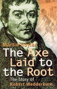 THE AXE LAID TO THE ROOT The Story of Robert Wedderburn