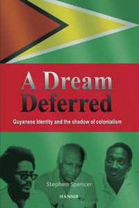 A DREAM DEFERRED Guyanese Identity and the Shadow of Colonialism