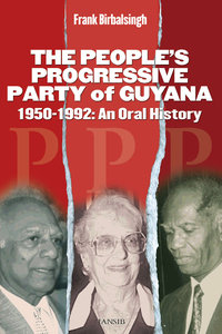 THE PEOPLE'S PROGRESSIVE PARTY OF GUYANA, 1950-1992 An Oral History