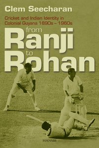 FROM RANJI TO ROHAN Cricket and Indian Identity in Colonial Guyana, 1890s-1960s