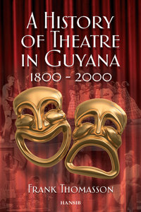A HISTORY OF THEATRE IN GUYANA, 1800-2000