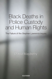 BLACK DEATHS IN POLICE CUSTODY AND HUMAN RIGHTS The Failure of the Stephen Lawrence Inquiry