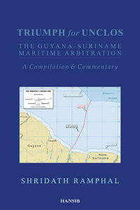 TRIUMPH FOR UNCLOS The Guyana-Suriname Maritime Arbitration - A Compilation & Commentary