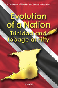 EVOLUTION OF A NATION Trinidad and Tobago at Fifty