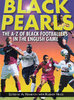 BLACK PEARLS The A-Z of Black Footballers in the English Game