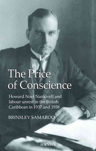 THE PRICE OF CONSCIENCE Howard Noel Nankivell and labour unrest in the British Caribbean...