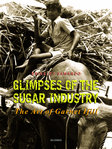 GLIMPSES OF THE SUGAR INDUSTRY The Art of Garnet Ifill