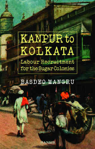 KANPUR TO KOLKATA Labour Recruitment for the Sugar Colonies