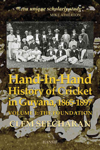 HAND-IN-HAND HISTORY OF CRICKET IN GUYANA, 1865-1897 Vol 1, The Foundation