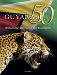 GUYANA AT 50: Reflection, Celebration and Inspiration
