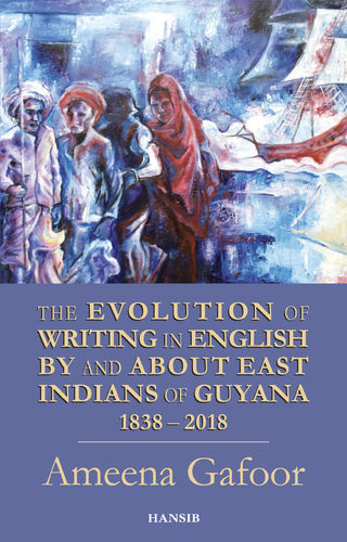 THE EVOLUTION OF WRITING IN ENGLISH BY AND ABOUT EAST INDIANS OF GUYANA, 1838-2018