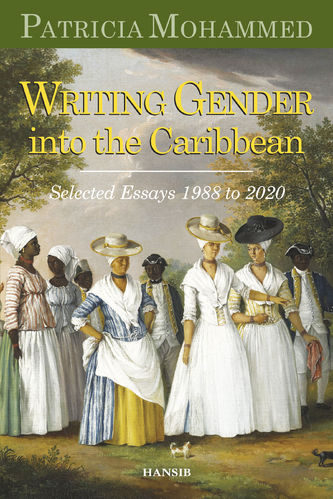 WRITING GENDER INTO THE CARIBBEAN Selected Essays 1988 to 2020
